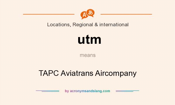 What does utm mean? It stands for TAPC Aviatrans Aircompany