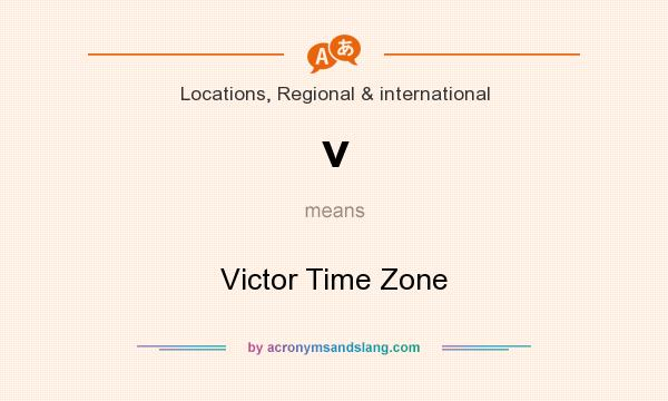 What does v mean? It stands for Victor Time Zone