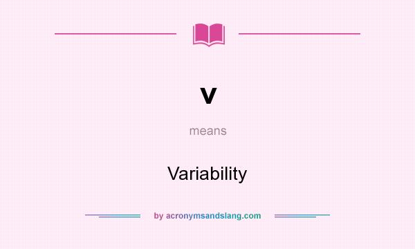 What does v mean? It stands for Variability