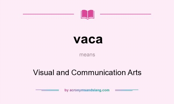 What does vaca mean? It stands for Visual and Communication Arts