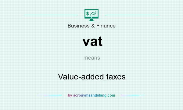 What does vat mean? It stands for Value-added taxes