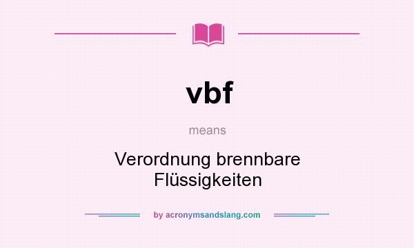 What does vbf mean? It stands for Verordnung brennbare Flüssigkeiten