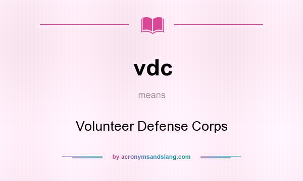 What does vdc mean? It stands for Volunteer Defense Corps