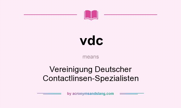 What does vdc mean? It stands for Vereinigung Deutscher Contactlinsen-Spezialisten