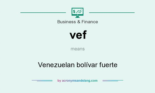 What does vef mean? It stands for Venezuelan bolívar fuerte