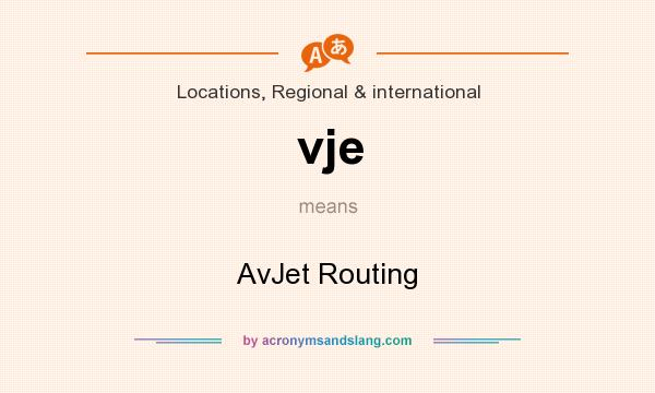 What does vje mean? It stands for AvJet Routing