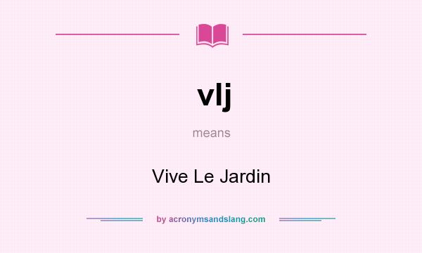 What does vlj mean? It stands for Vive Le Jardin