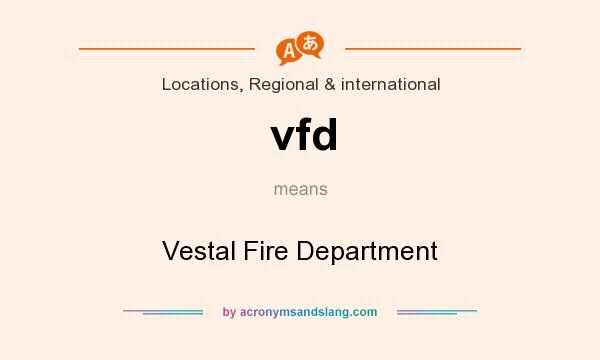 What does vfd mean? It stands for Vestal Fire Department