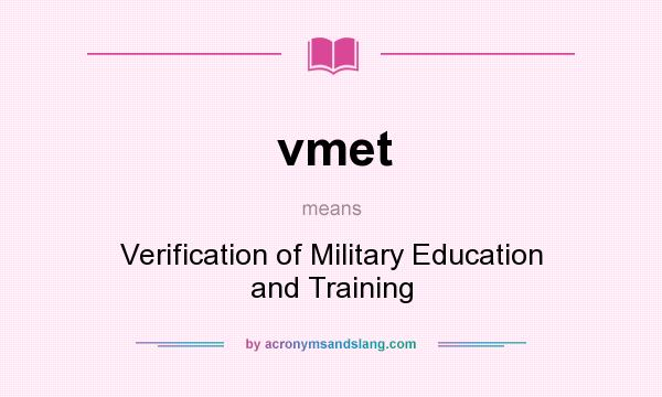 What does vmet mean? It stands for Verification of Military Education and Training