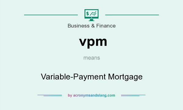 What does vpm mean? It stands for Variable-Payment Mortgage