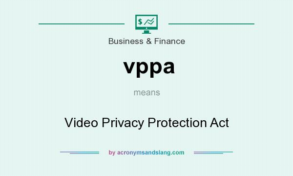What does vppa mean? It stands for Video Privacy Protection Act