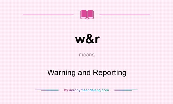 What does w&r mean? It stands for Warning and Reporting