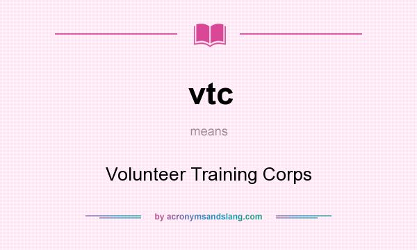 What does vtc mean? It stands for Volunteer Training Corps