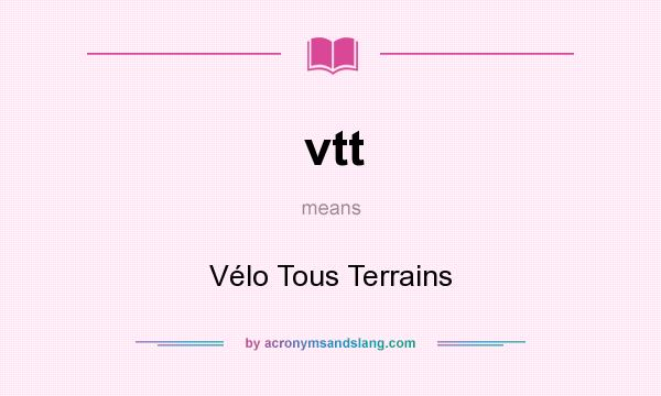 What does vtt mean? It stands for Vélo Tous Terrains