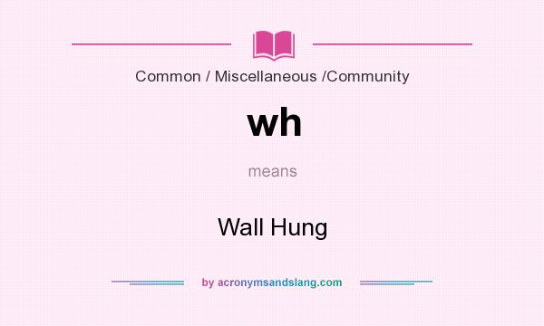 What does wh mean? It stands for Wall Hung