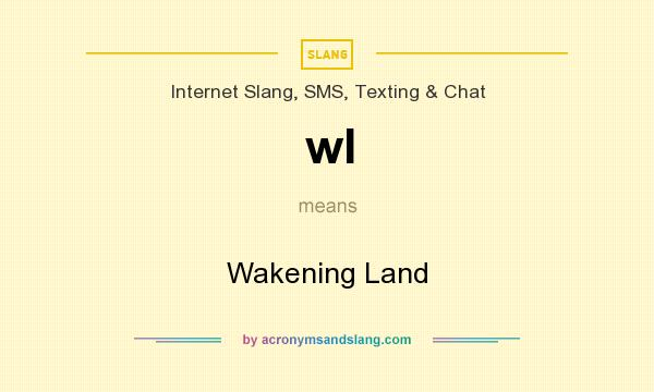 What does wl mean? It stands for Wakening Land