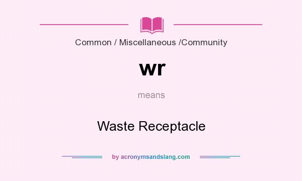 What does wr mean? It stands for Waste Receptacle