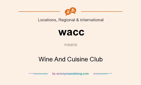 What does wacc mean? It stands for Wine And Cuisine Club