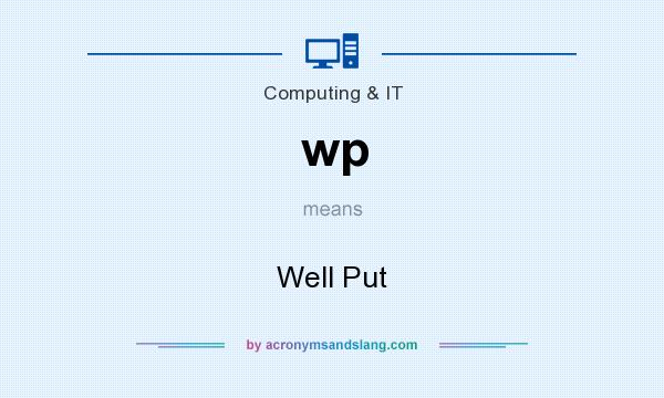What does wp mean? It stands for Well Put