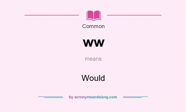 What does ww mean? It stands for Would
