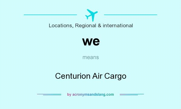 What does we mean? It stands for Centurion Air Cargo