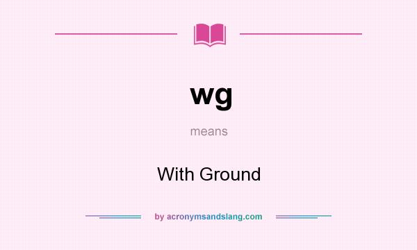What does wg mean? It stands for With Ground