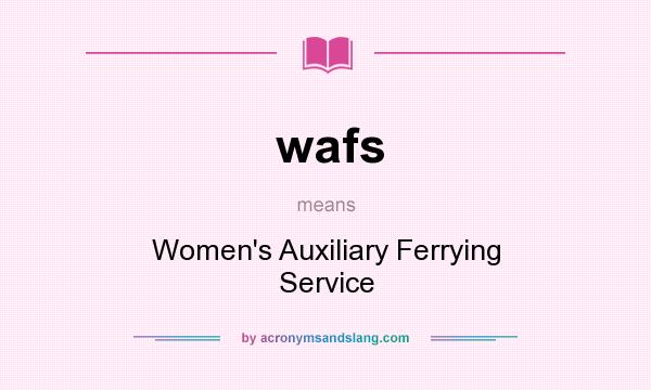What does wafs mean? It stands for Women`s Auxiliary Ferrying Service