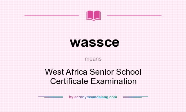 What does wassce mean? It stands for West Africa Senior School Certificate Examination