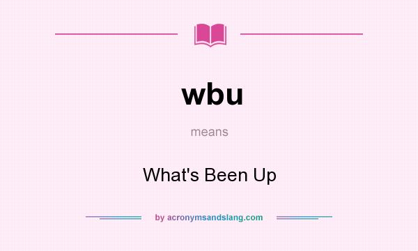 What does wbu mean? It stands for What`s Been Up