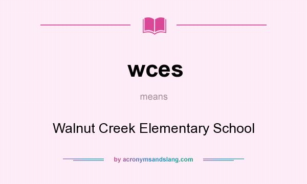 What does wces mean? It stands for Walnut Creek Elementary School