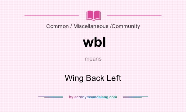 What does wbl mean? It stands for Wing Back Left