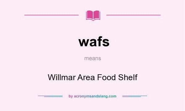 What does wafs mean? It stands for Willmar Area Food Shelf
