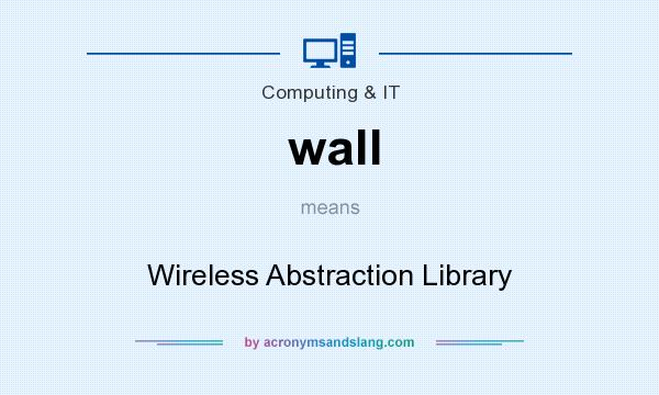 What does wall mean? It stands for Wireless Abstraction Library