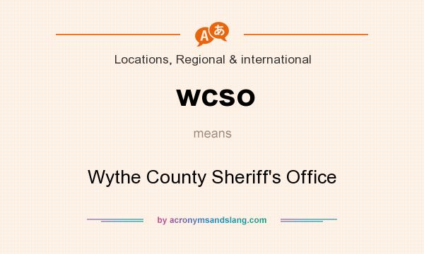 What does wcso mean? It stands for Wythe County Sheriff`s Office