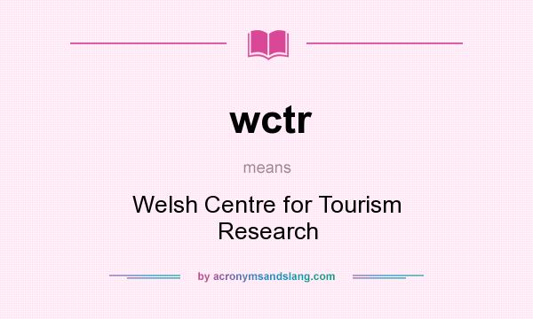 What does wctr mean? It stands for Welsh Centre for Tourism Research