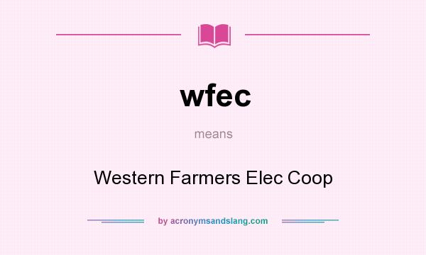 What does wfec mean? It stands for Western Farmers Elec Coop