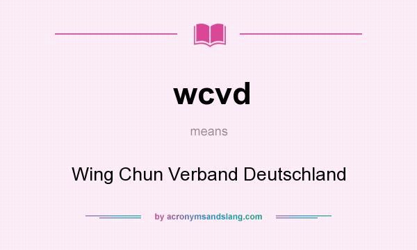 What does wcvd mean? It stands for Wing Chun Verband Deutschland