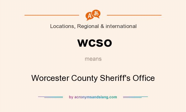 What does wcso mean? It stands for Worcester County Sheriff`s Office