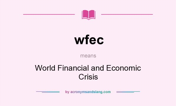 What does wfec mean? It stands for World Financial and Economic Crisis