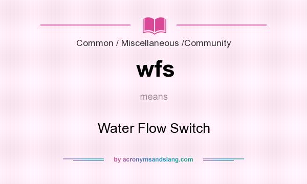 What does wfs mean? It stands for Water Flow Switch