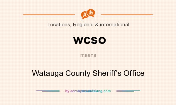 What does wcso mean? It stands for Watauga County Sheriff`s Office