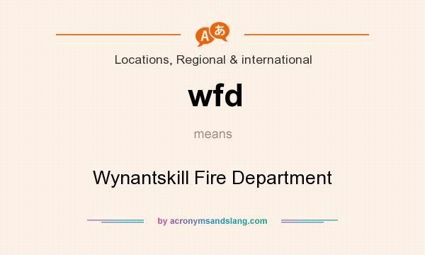 What does wfd mean? It stands for Wynantskill Fire Department