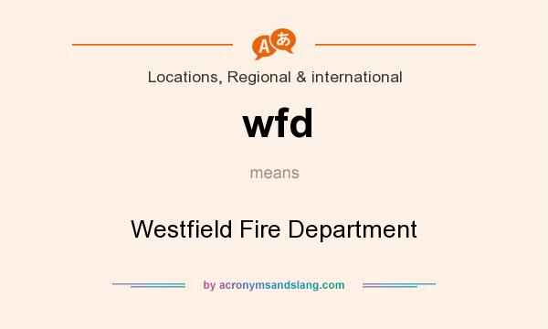 What does wfd mean? It stands for Westfield Fire Department