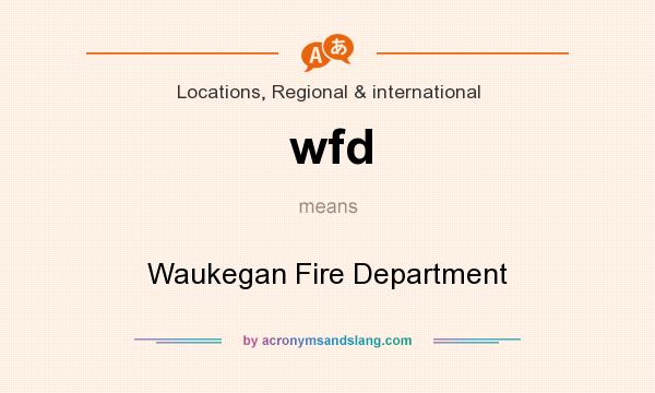 What does wfd mean? It stands for Waukegan Fire Department