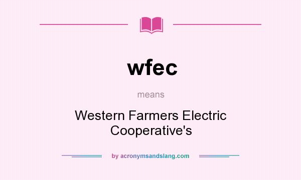 What does wfec mean? It stands for Western Farmers Electric Cooperative`s
