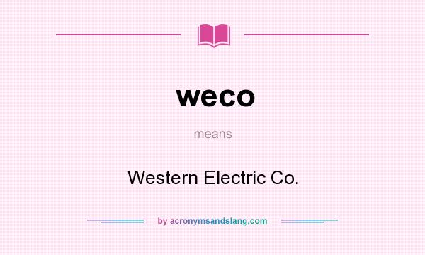 What does weco mean? It stands for Western Electric Co.