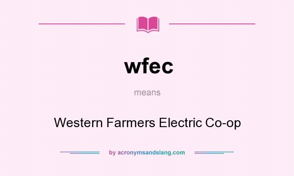 What does wfec mean? It stands for Western Farmers Electric Co-op