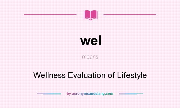 What does wel mean? It stands for Wellness Evaluation of Lifestyle