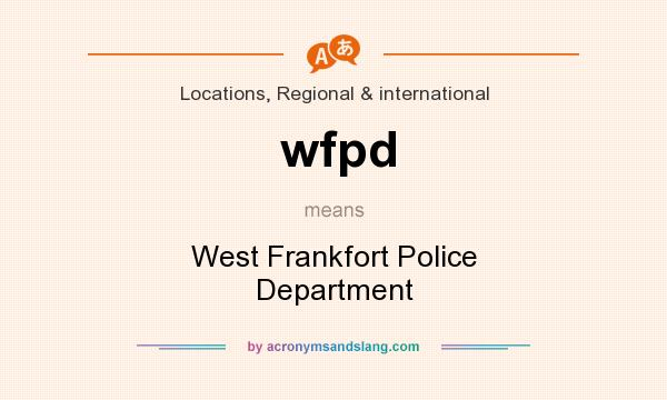 What does wfpd mean? It stands for West Frankfort Police Department