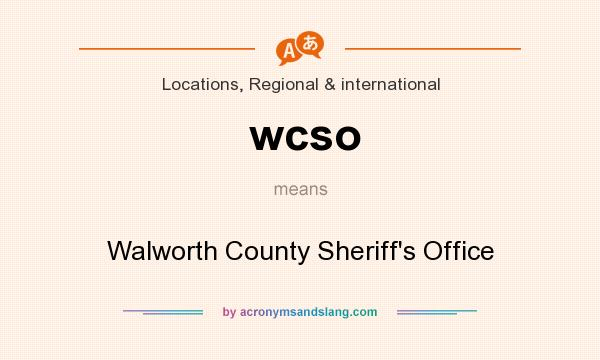 What does wcso mean? It stands for Walworth County Sheriff`s Office